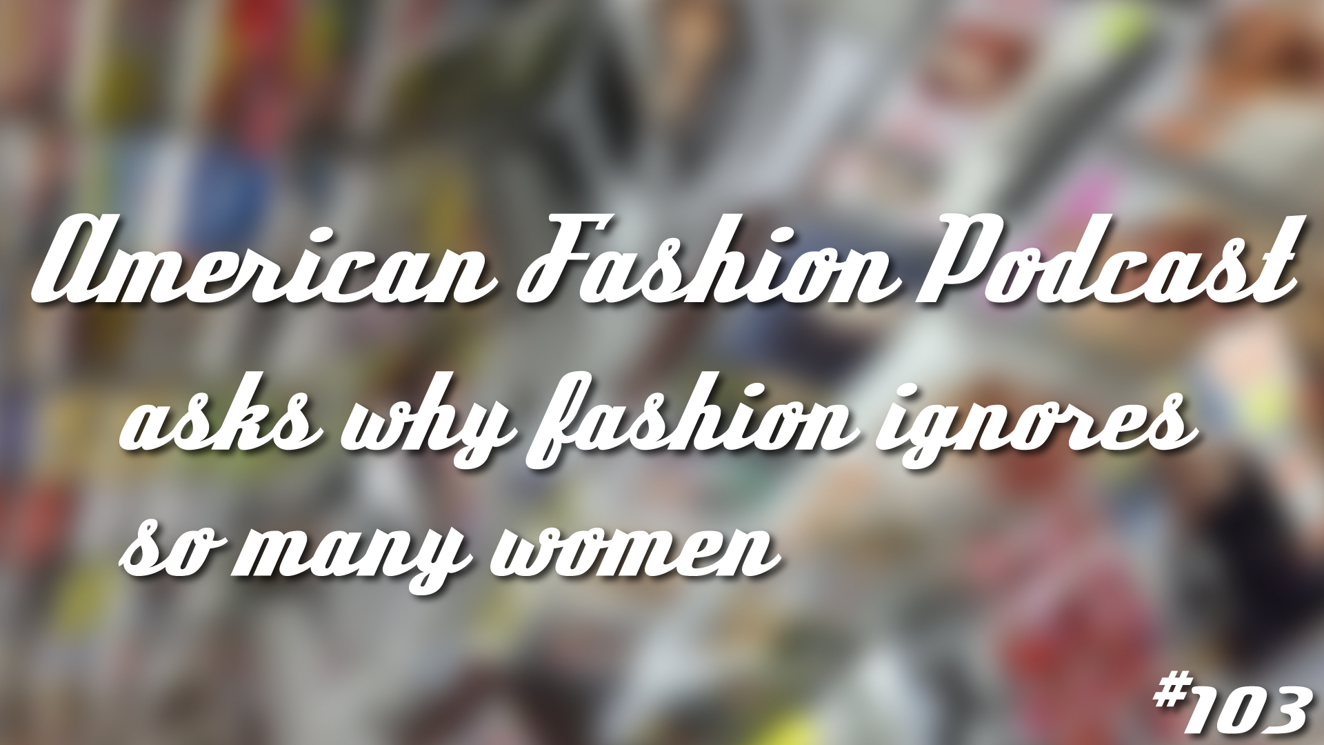 Fashion Ignores Many Women