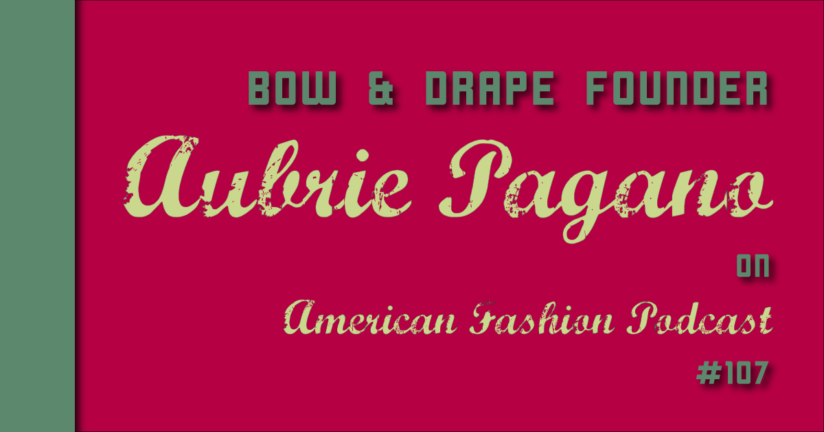 Aubrie Pagano on American Fashion Podcast