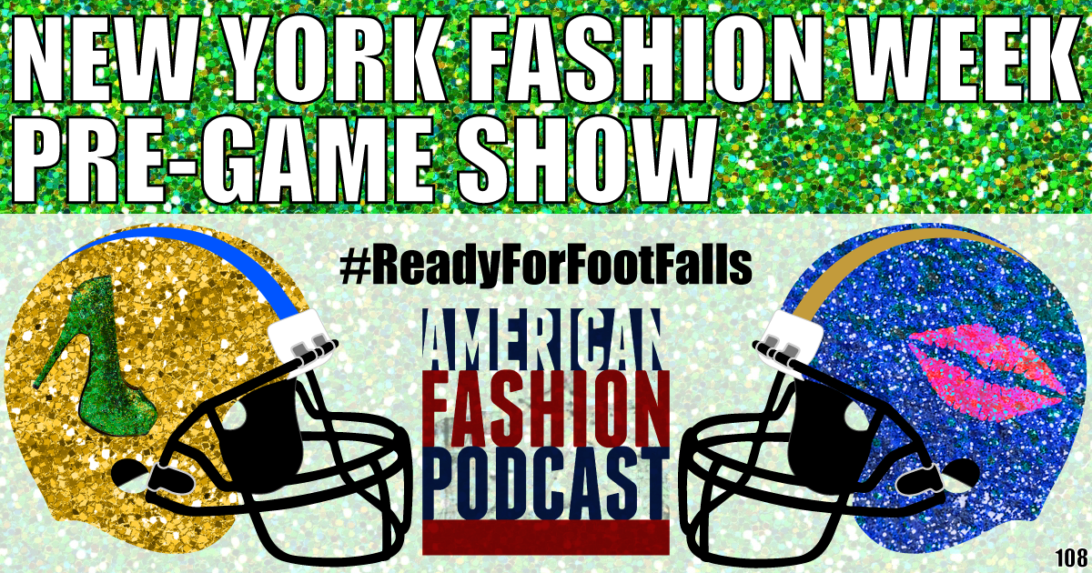 American Fashion Podcast's New York Fashion Week Pre-Game Show