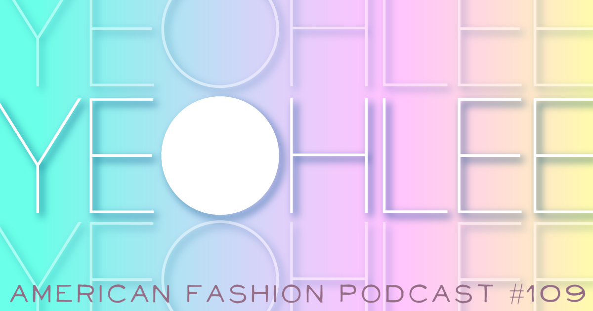 Yeohlee Teng Interview American Fashion Podcast