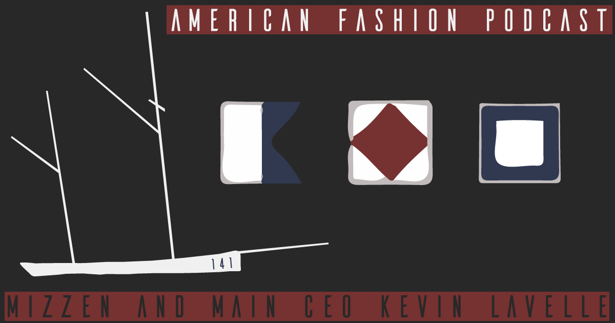 Kevin Lavelle is CEO of Mizzen and Main, on American Fashion Podcast
