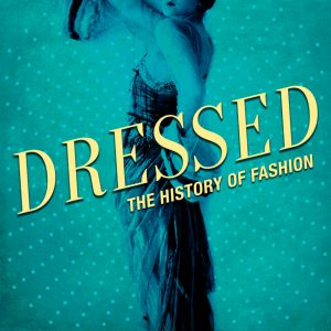 dressed the history of fashion